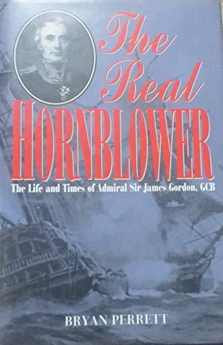 The Real Hornblower: Life of Admiral Sir James Gordon, GCB