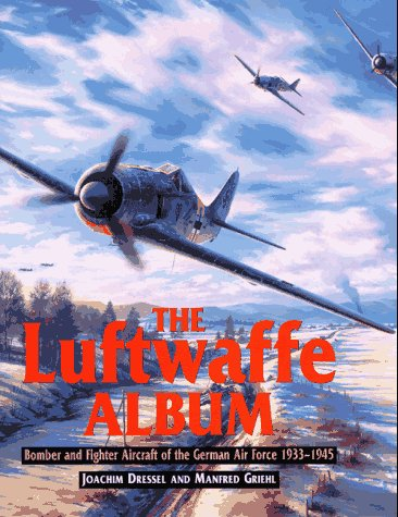 The Luftwaffe Album: Fights and Bombers of: Dressel, Joachim, Griehl,