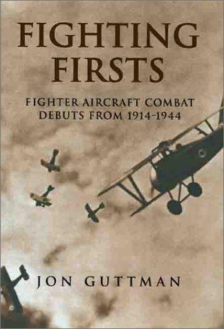 Fighting Firsts : Fighter Aircraft Combat Debuts: Jon Guttman
