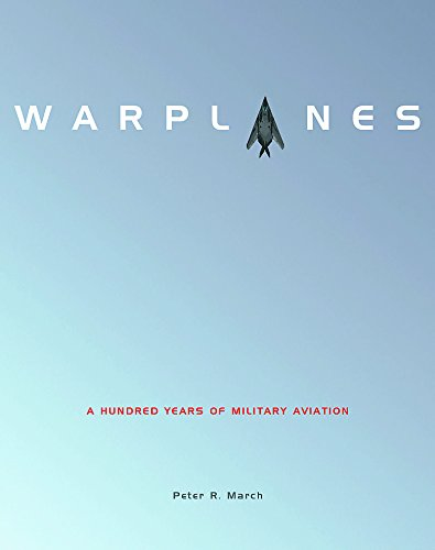 Warplanes: A Hundred Years of Military Aviation (1854095269) by Peter R. March