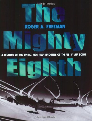 9781854095312: The Mighty Eighth: A History of the Units, Men and Machines of the US 8th Air Force