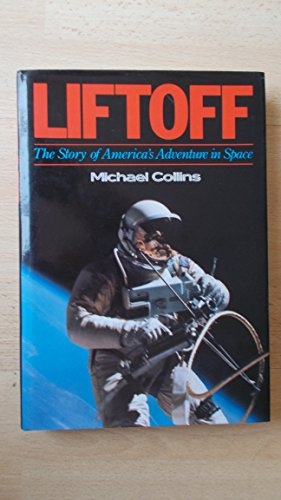 LIFTOFF: THE STORY OF AMERICA'S ADVENTURE IN SPACE: COLLINS, MICHAEL
