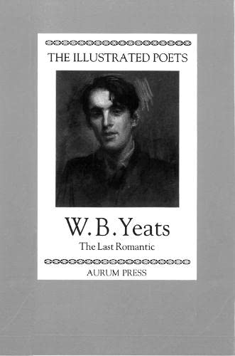 9781854101075: The Illustrated Poets: William Butler Yeats: The Last Romantic