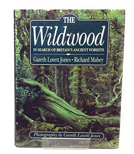 9781854102423: The Wildwood, The: In Search of Britain's Ancient Forests
