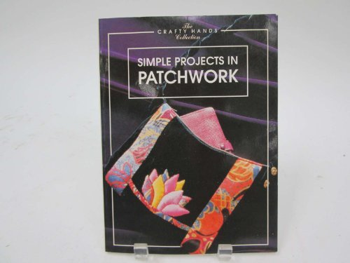 Simple Projects in Patchwork (The Crafty Hands Collection): Grosshans, Catherine