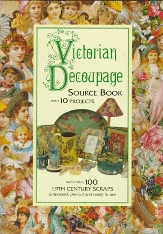 9781854103550: Victorian Decoupage: Source Book With 10 Projects, Including 100 19th Century Scraps, Embossed, Pre-Cut and Ready to Use