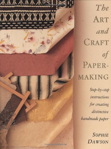 The Art and Craft of Papermaking: Dawson, Sophie