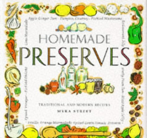 Homemade Preserves: Traditional and Modern Recipes: Street, Myra