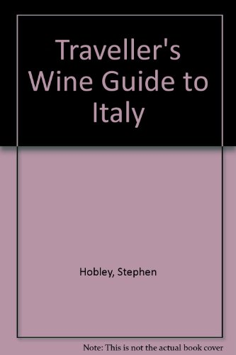 A Travellers Wine Guide To Italy: Hobley, Stephen