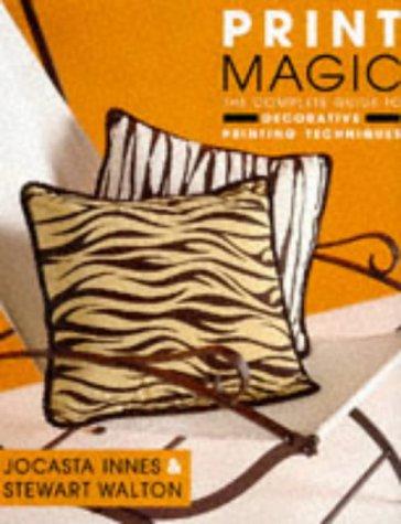 Print Magic: The Complete Guide to Decorative: Innes, Jocasta, Walton,