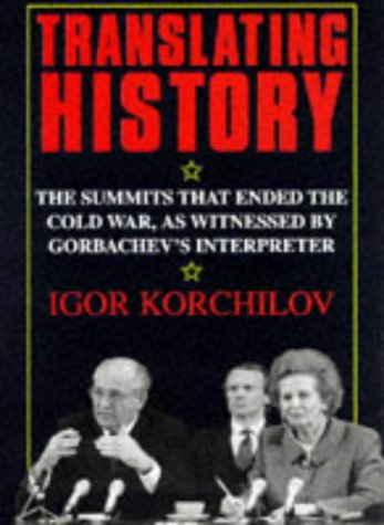 9781854105110: Translating History. The Summits that Ended the Cold War, as Witnessed by Gorbachev's Interpreter