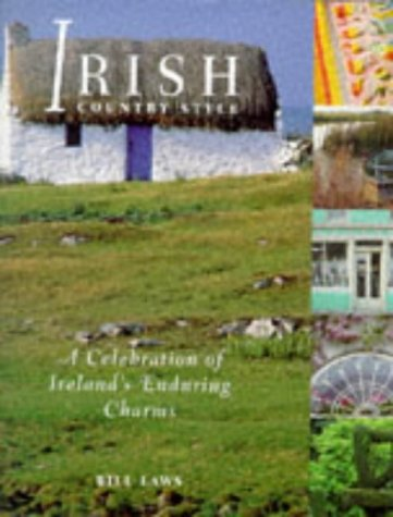 Irish Country Style. A Celebration of Ireland's Enduring Charms