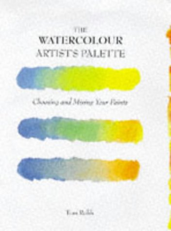 9781854105530: The Watercolour Artist's Palette: Choosing and Mixing Your Paints