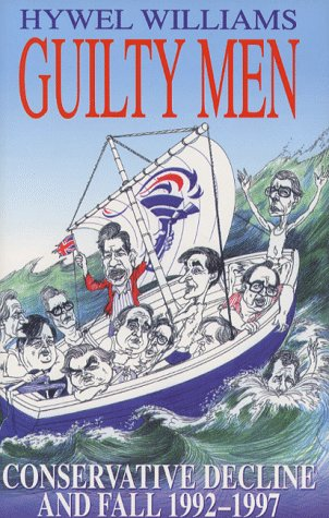 9781854105813: Guilty Men: Conservative Decline and Fall 1992-97