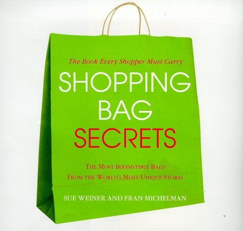 Shopping Bag Secrets: The most Irresistable Bags From the world's Most Unique Stores