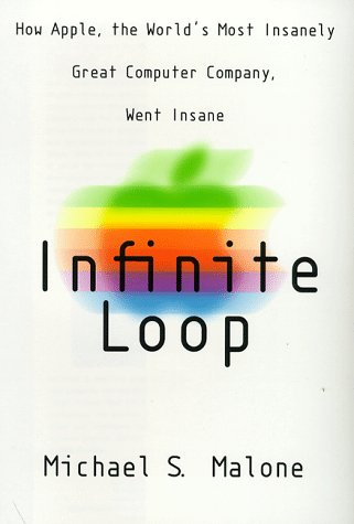 Infinite Loop : How the World's Most: Malone, Michael S.