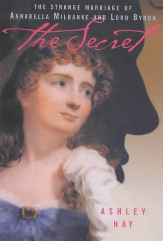9781854107831: The Secret: The Strange Marriage of Annabella Milbanke and Lord Byron