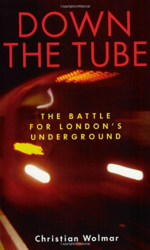 Down the Tube: The Battle for London's Underground: Christian Wolmar