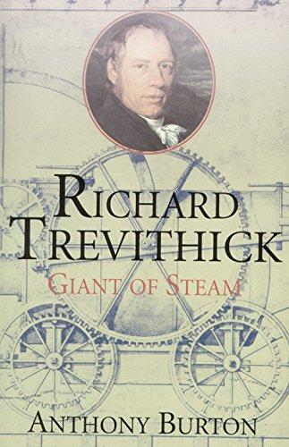 Richard Trevithick: Giant of Steam: Burton, Anthony