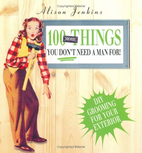 9781854109453: 100 More Things You Don't Need a Man For!: Exterior Home and Garden Maintenance