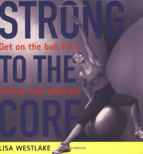 9781854109477: Strong to the Core: Get on the Ball for a Strong, Lean Physique