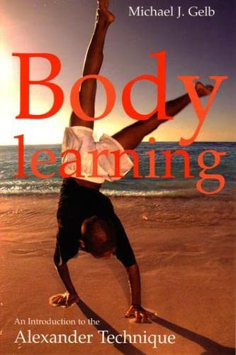 9781854109590: Body Learning: An Introduction to the Alexander Technique