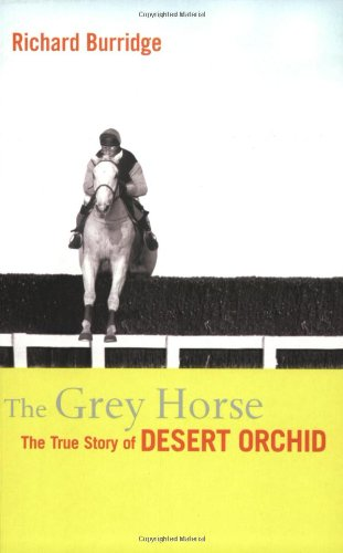 9781854109675: The Grey Horse: The True Story of Desert Orchid