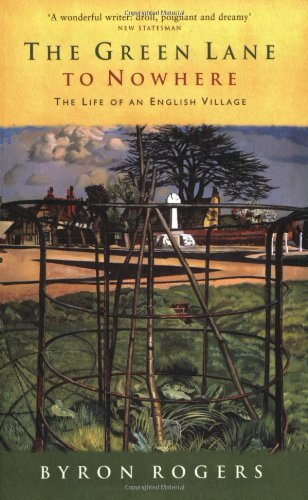 The Green Lane to Nowhere: The Life of an English Village: Rogers, Byron