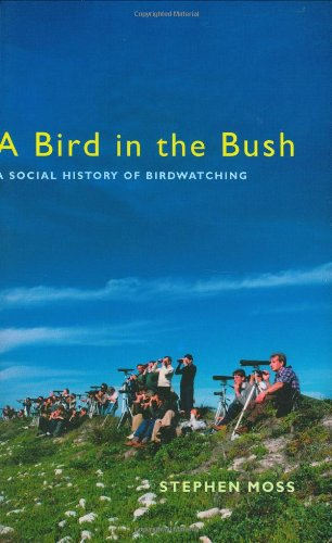 A Bird in the Bush. A Social History of Birdwatching