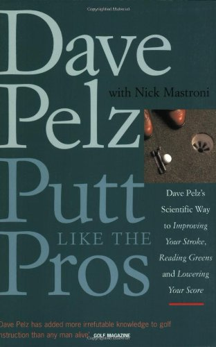 9781854109972: Putt Like the Pros: Dave Pelz's Scientific Way to Improving Your Stroke, Reading Greens and Lowering Your Score