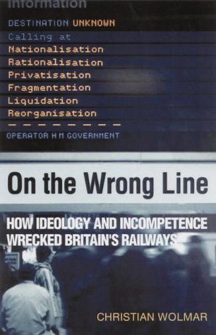 9781854109989: On the Wrong Line: How Ideology and Incompetence Wrecked Britain's Railways