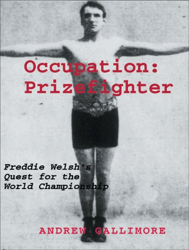 Occupation: Prizefighter: Freddie Welsh's Quest for the: Gallimore, Andrew