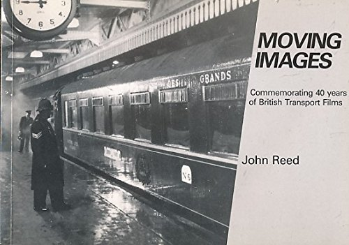 Moving Images. Commemorating 40 Years of British transport Films: Reed, John