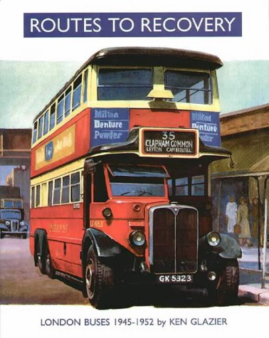 Routes to Recovery: London Buses 1945-1952: Glazier, Ken