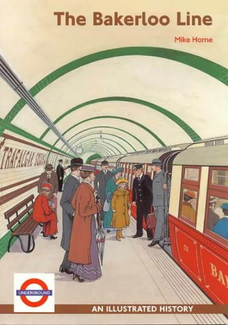 The Bakerloo Line: An Illustrated History.: Mike Horne.