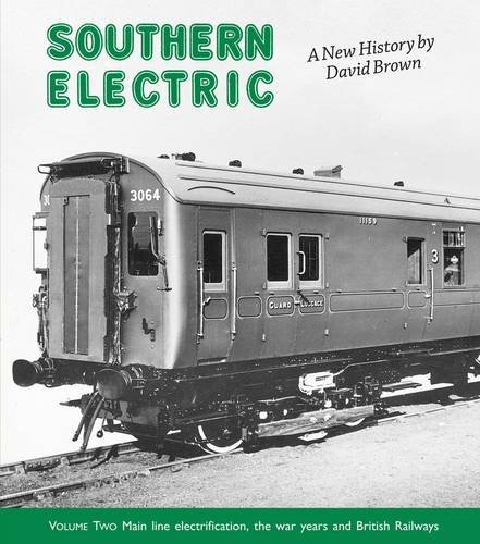 SOUTHERN ELECTRIC ; volume two ; Main Line Electrification and the War Years and British Railways