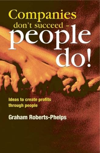 9781854181091: Companies Don't Succeed People Do!: Ideas to Create Profits Through People