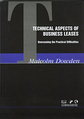Technical Aspects of Business Leases: Overcoming the Practical Difficulties (Thorogood Reports) (9781854181947) by Malcolm Dowden