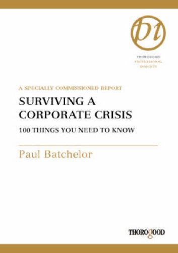 9781854182081: Surviving a Corporate Crisis: 100 Things You Need to Know (Thorogood Professional Insights)