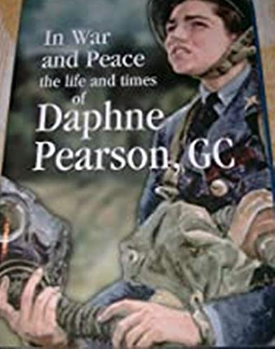 9781854182111: In War and Peace: The Life and Times of Daphne Pearson, GC, the First Woman to Receive the George Cross