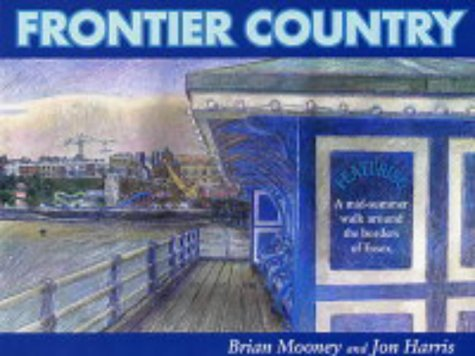 9781854182142: Frontier Country: A Walk Around Essex Borders: A Walk Around the Essex Borders