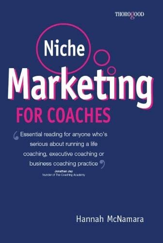 9781854184832: Niche Marketing for Coaches: A Practical Handbook for Building a Life Coaching, Executive Coaching or Business Coaching Practice