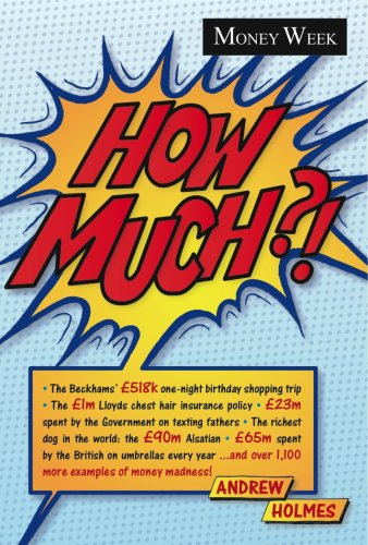 How Much ?!: A Miscellany of Money Madness: Andrew Holmes
