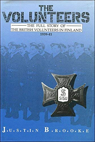 The Volunteers. The Full Story of the British Volunteers in Finland, 1939-41.: Justin Brooke.