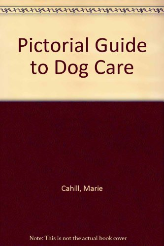 Pictorial Guide to Dog Care: Cahill, Marie; Aldridge,