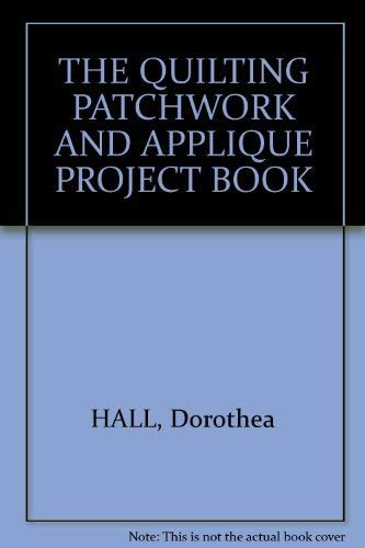 THE QUILTING PATCHWORK & APPLIQUE PROJECT BOOK.: Hall, Dorothea.