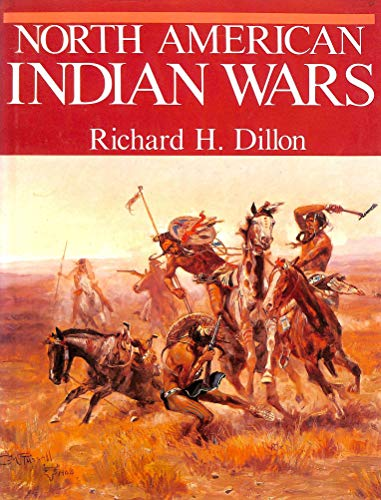 The North American Indian Wars: RICHARD H. DILLON