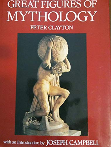 Great Figures of Mythology: Clayton, Peter A.