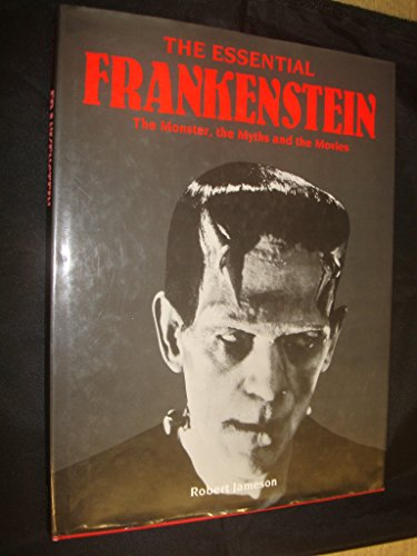 9781854222633: The Essential Frankenstein: The Monster, the Myths and the Movies