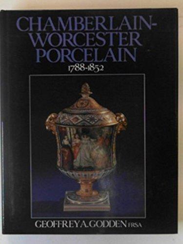 Chamberlain-Worcester Porcelain: 1788-1852: Godden, Geoffrey A.